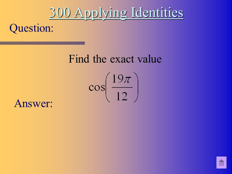 300 Applying Identities Question: Answer: Find the exact value