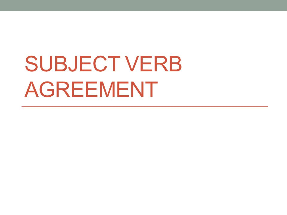 Directions: 1.One each slide choose the sentence that has correct subject-verb agreement.