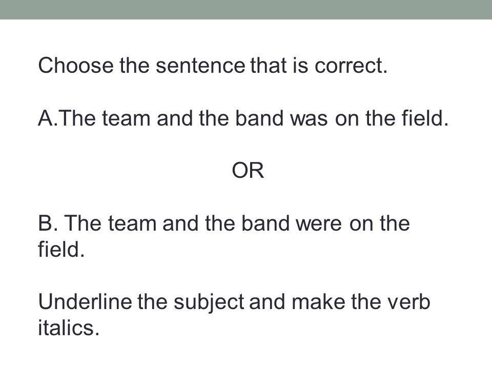 Choose the sentence that is correct.A.John or Doris write to us regularly.