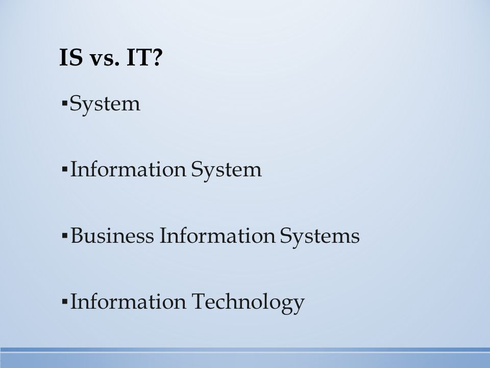 IS vs. IT? ▪ System ▪ Information System ▪ Business Information Systems ▪ Information Technology