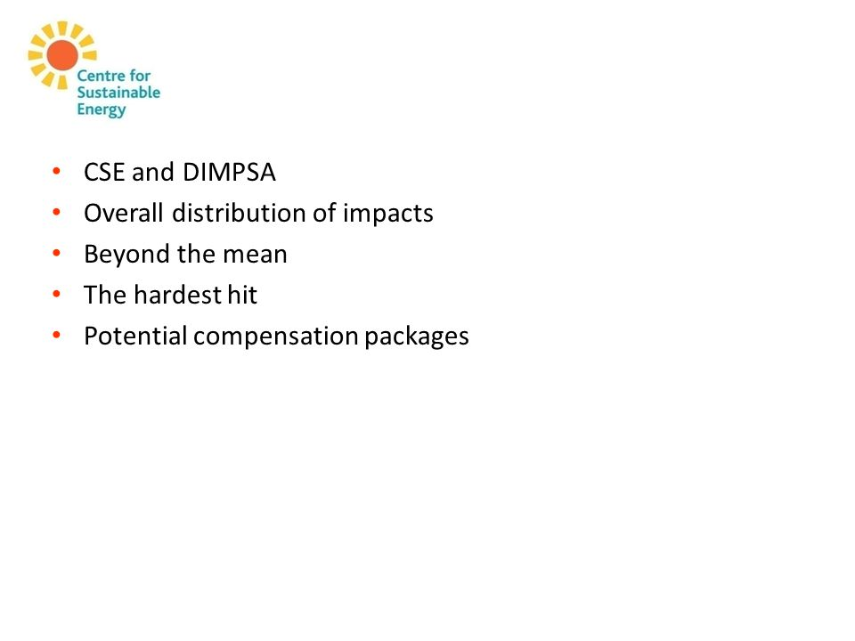 CSE and DIMPSA Overall distribution of impacts Beyond the mean The hardest hit Potential compensation packages