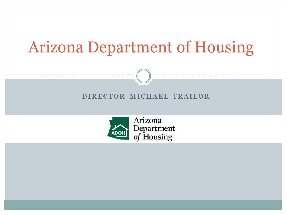 Arizona Department of Housing DIRECTOR MICHAEL TRAILOR