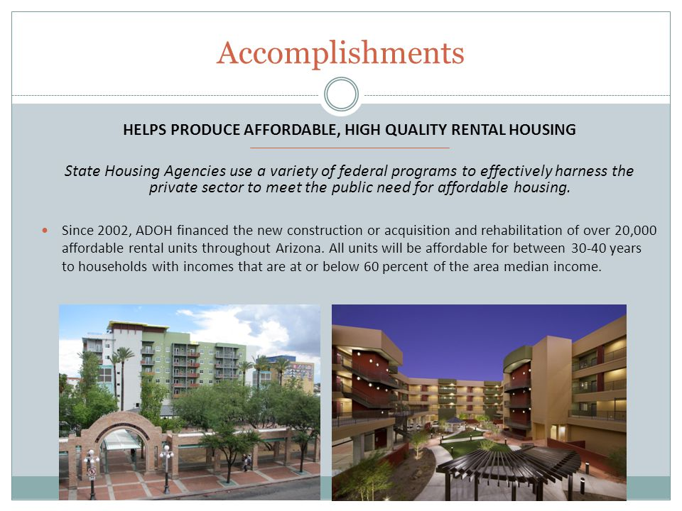 Accomplishments DELIVERS ONGOING FEDERAL ASSISTANCE State housing agencies are critical partners in helping the federal government deliver ongoing rental and community development assistance.