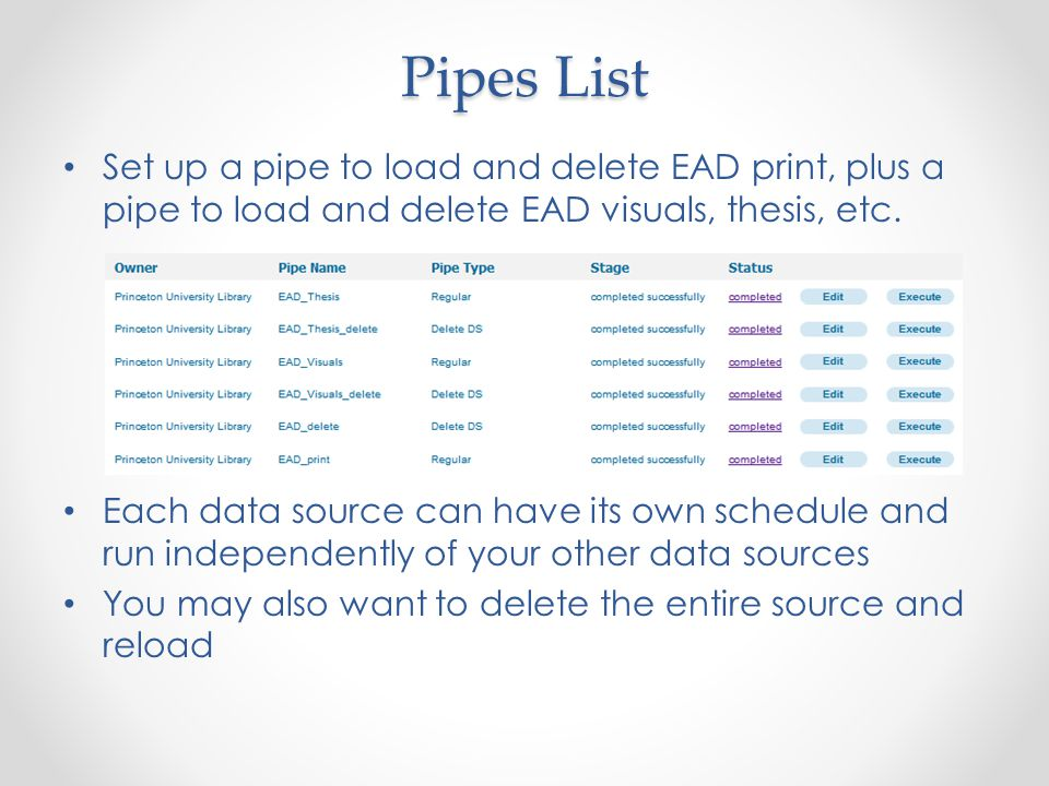 Pipes List Set up a pipe to load and delete EAD print, plus a pipe to load and delete EAD visuals, thesis, etc.