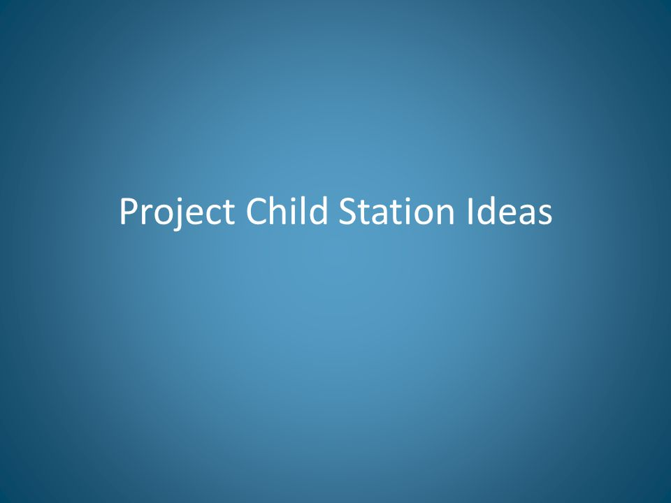 Project Child Station Ideas