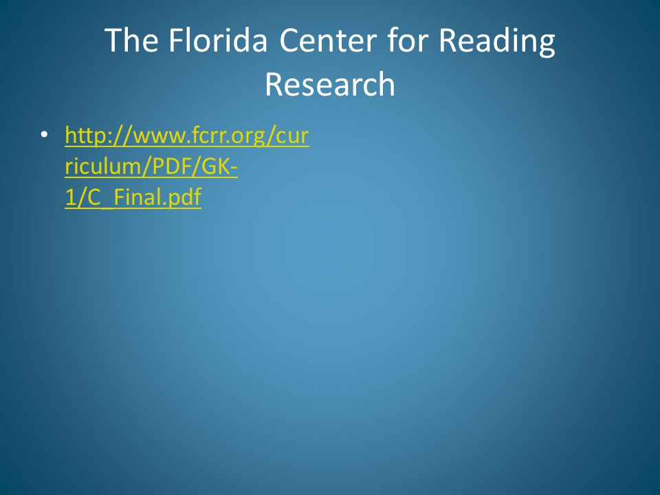 The Florida Center for Reading Research http://www.fcrr.org/cur riculum/PDF/GK- 1/C_Final.pdf http://www.fcrr.org/cur riculum/PDF/GK- 1/C_Final.pdf