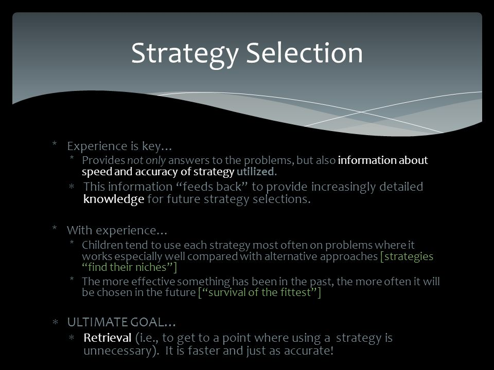 *Experience is key… *Provides not only answers to the problems, but also information about speed and accuracy of strategy utilized.