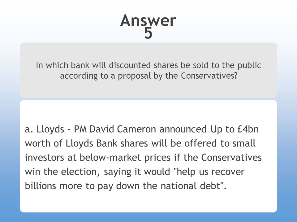 Answer 5 In which bank will discounted shares be sold to the public according to a proposal by the Conservatives.