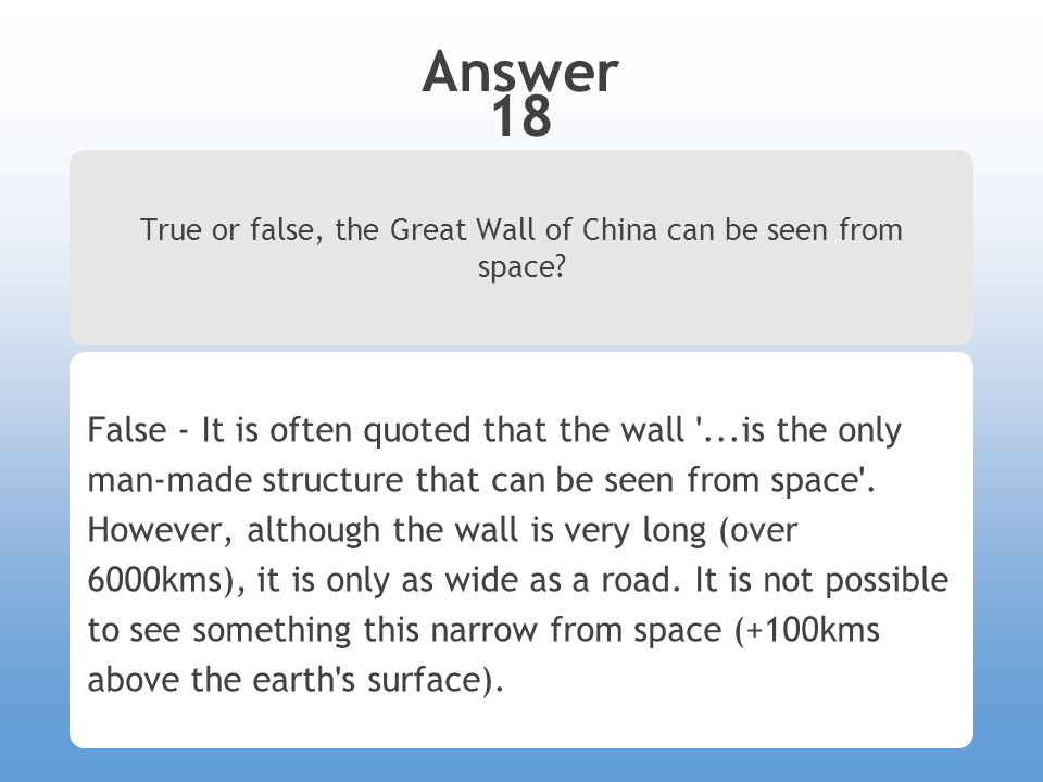 Answer 18 True or false, the Great Wall of China can be seen from space.