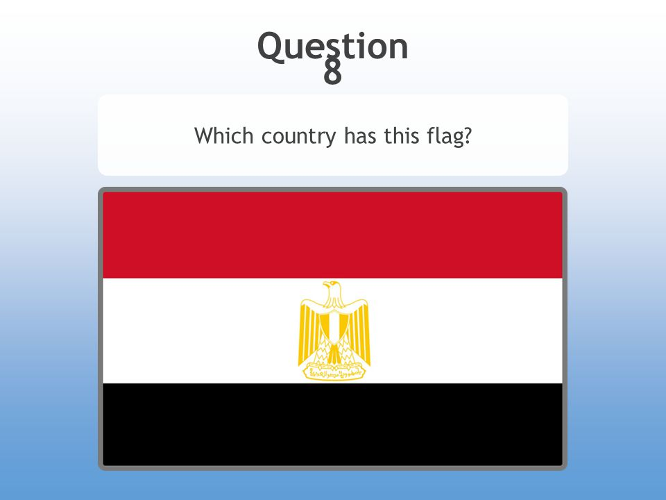 Answer 8 Which country has this flag? Egypt