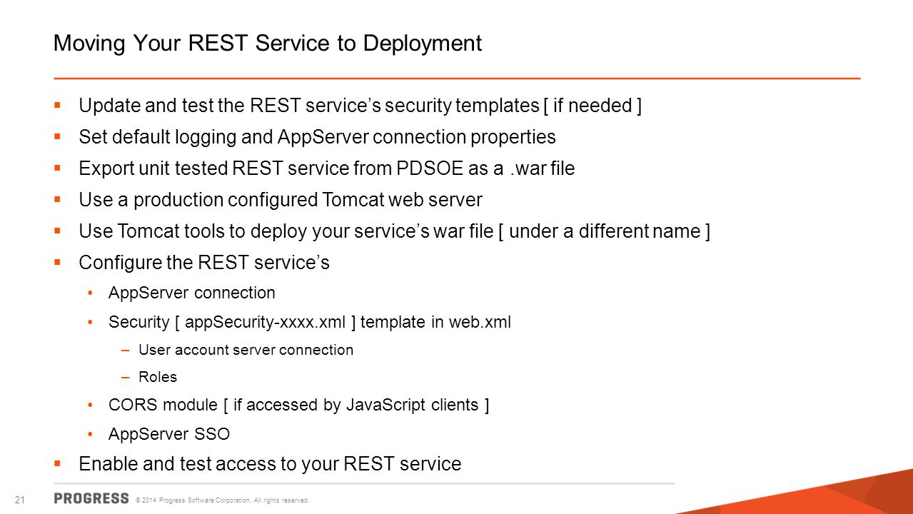 © 2014 Progress Software Corporation. All rights reserved. 21 Moving Your REST Service to Deployment  Update and test the REST service's security tem