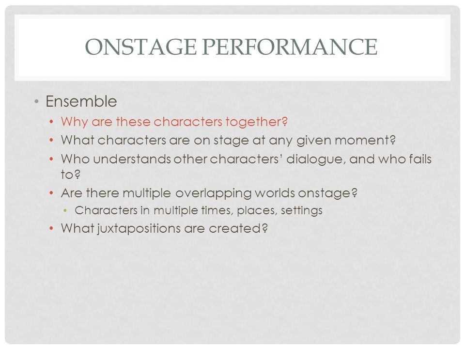 OFFSTAGE, IN PERFORMANCE Mise-en-scene Where could this play be performed, and where not.