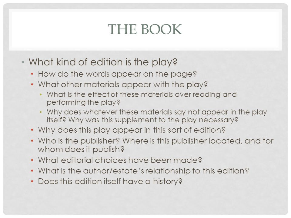 THE BOOK What kind of edition is the play. How do the words appear on the page.