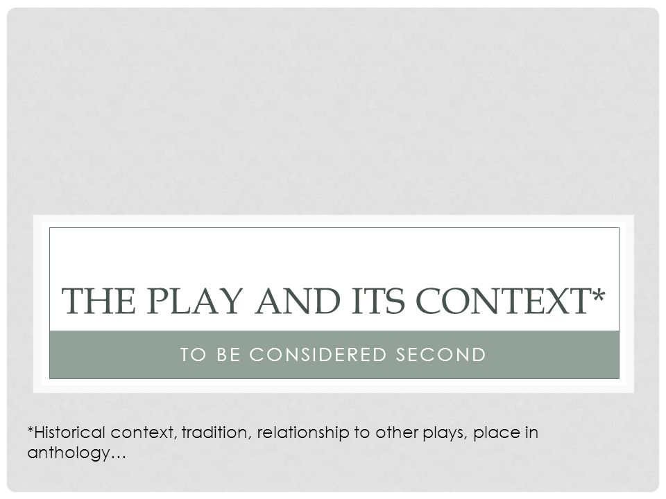 TYPE OF PLAY Genre and literary period How does this play compare with other plays of its type.
