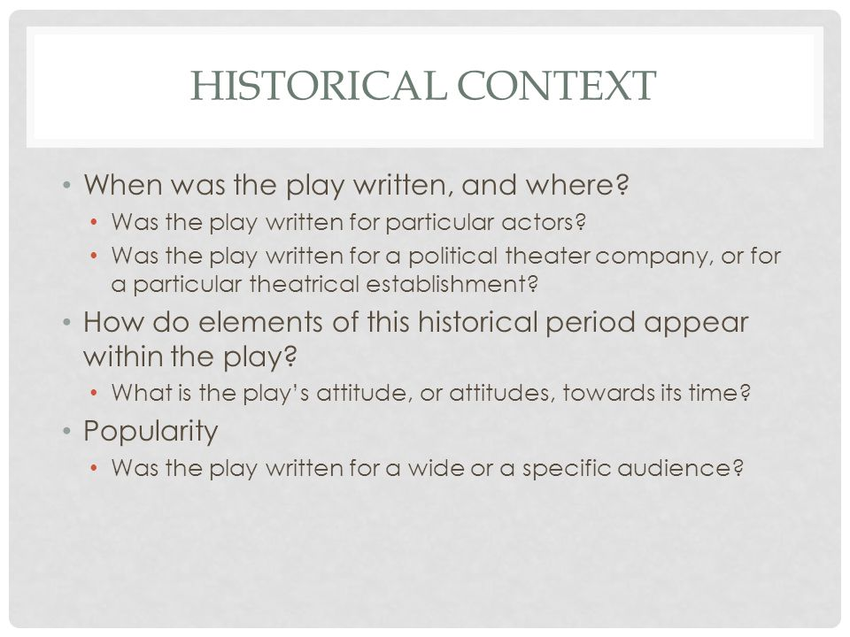 HISTORICAL CONTEXT When was the play written, and where.