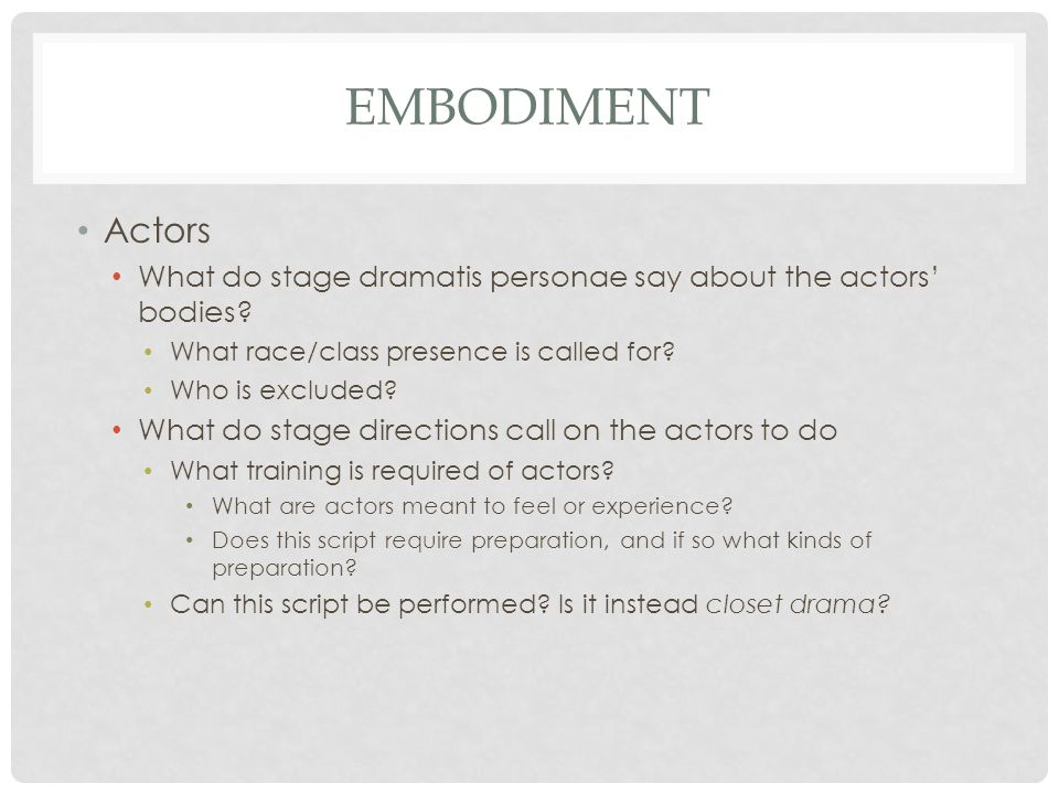 EMBODIMENT Actors What do stage dramatis personae say about the actors' bodies.