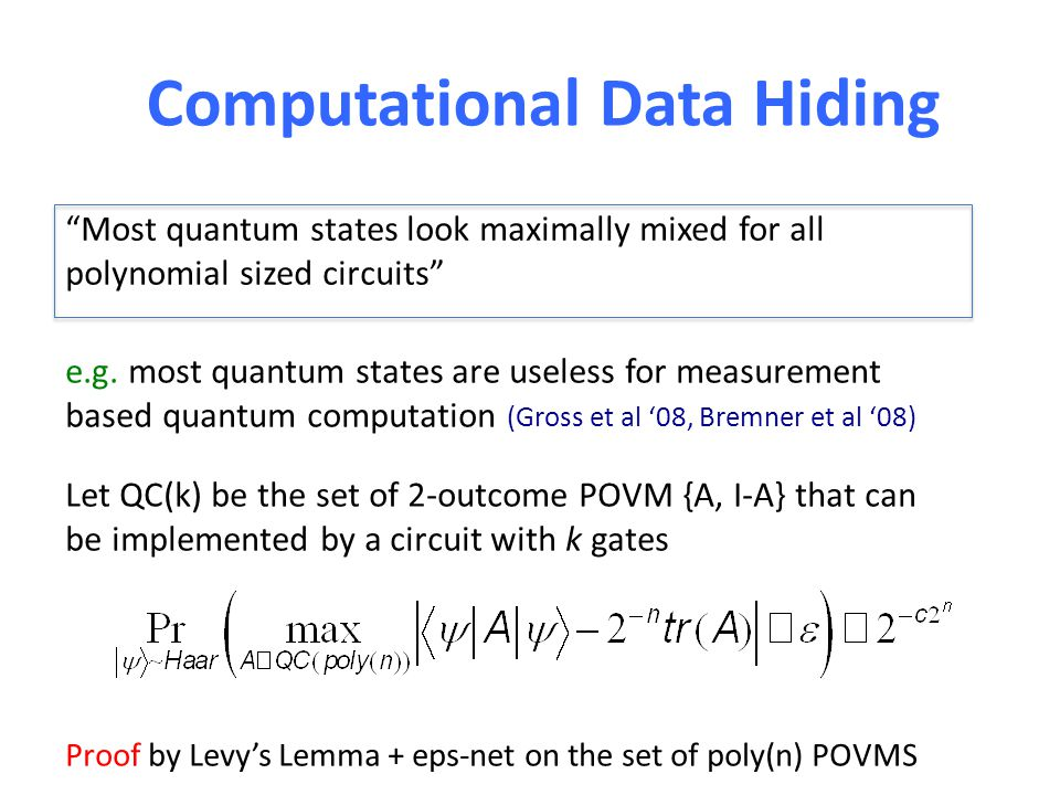 "Computational Data Hiding ""Most quantum states look maximally mixed for all polynomial sized circuits"" e.g. most quantum states are useless for measur"