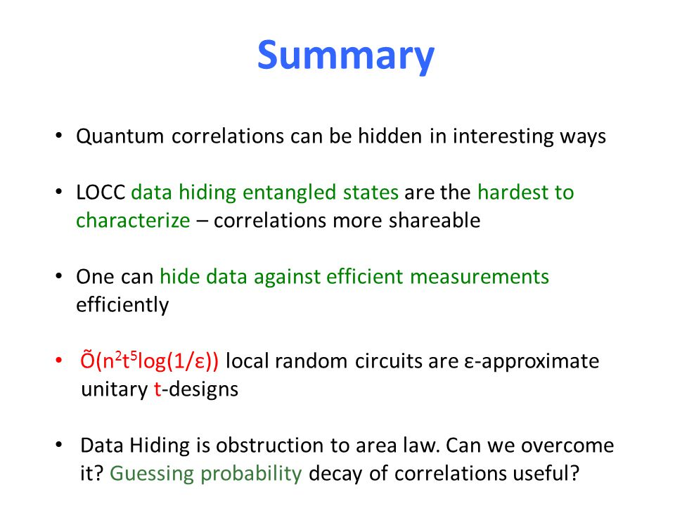 Summary Quantum correlations can be hidden in interesting ways LOCC data hiding entangled states are the hardest to characterize – correlations more s