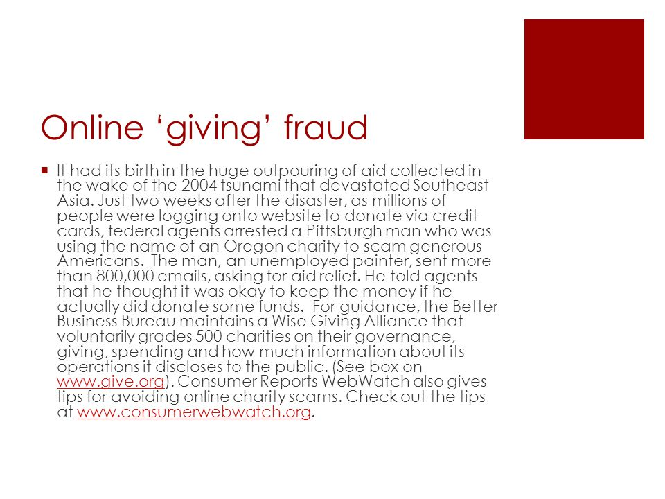 Online 'giving' fraud  It had its birth in the huge outpouring of aid collected in the wake of the 2004 tsunami that devastated Southeast Asia.