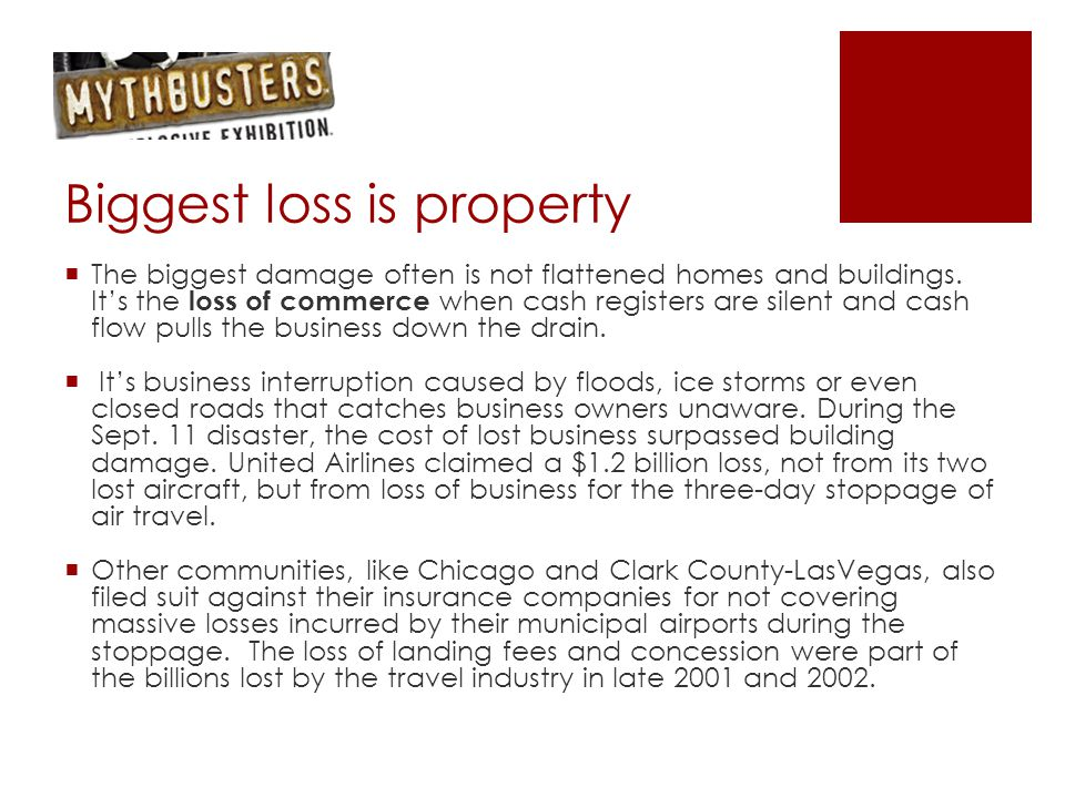 Biggest loss is property  The biggest damage often is not flattened homes and buildings.