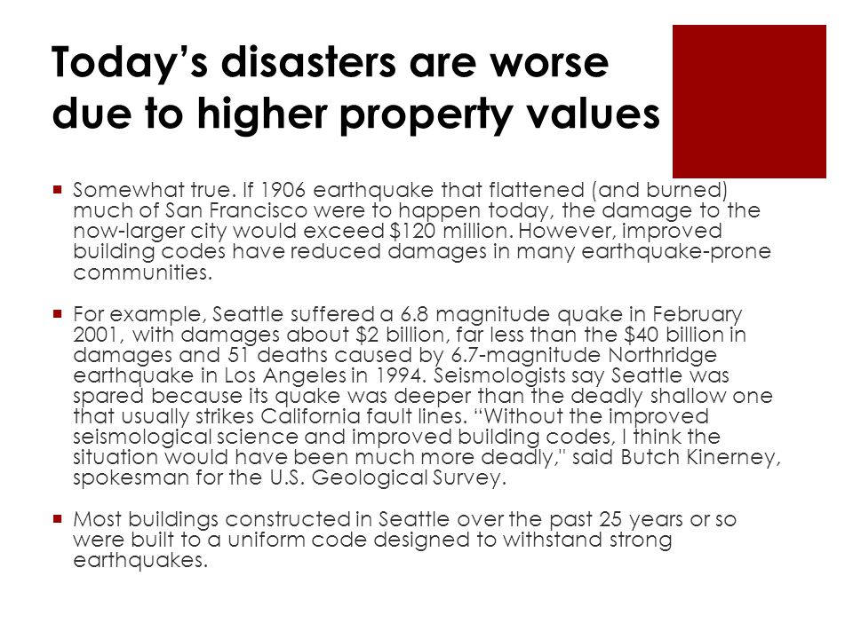 Today's disasters are worse due to higher property values  Somewhat true.