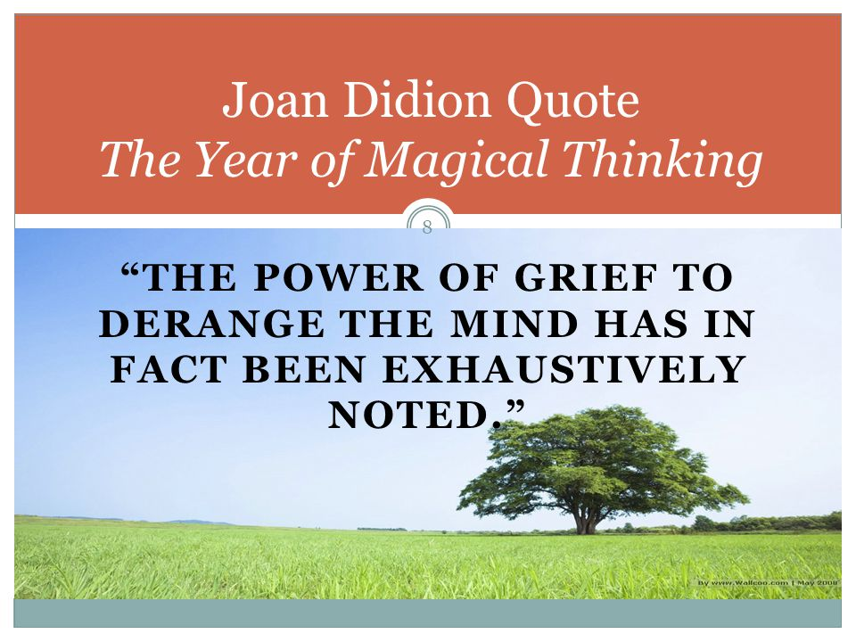 THE POWER OF GRIEF TO DERANGE THE MIND HAS IN FACT BEEN EXHAUSTIVELY NOTED. 8 Joan Didion Quote The Year of Magical Thinking