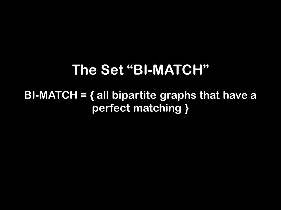 The Set BI-MATCH BI-MATCH = { all bipartite graphs that have a perfect matching }