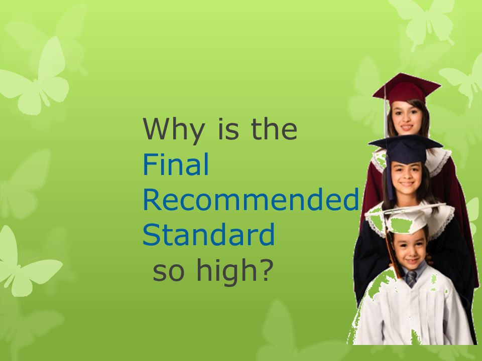Why is the Final Recommended Standard so high