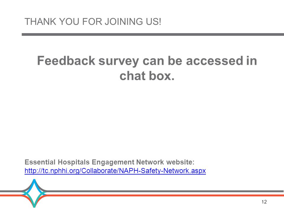 12 THANK YOU FOR JOINING US. Feedback survey can be accessed in chat box.