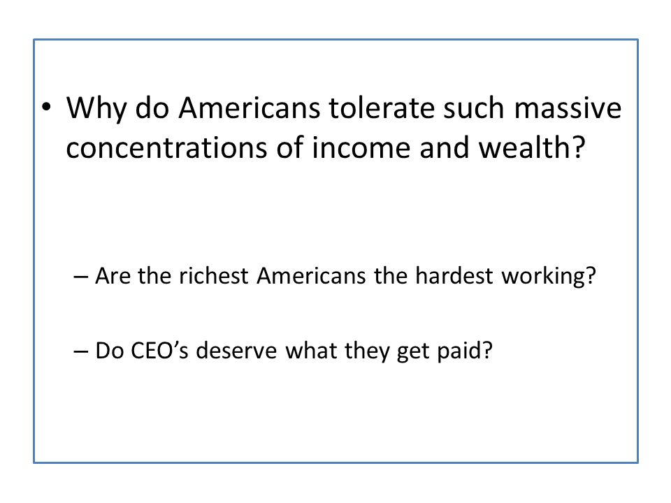 Why do Americans tolerate such massive concentrations of income and wealth? – Are the richest Americans the hardest working? – Do CEO's deserve what t
