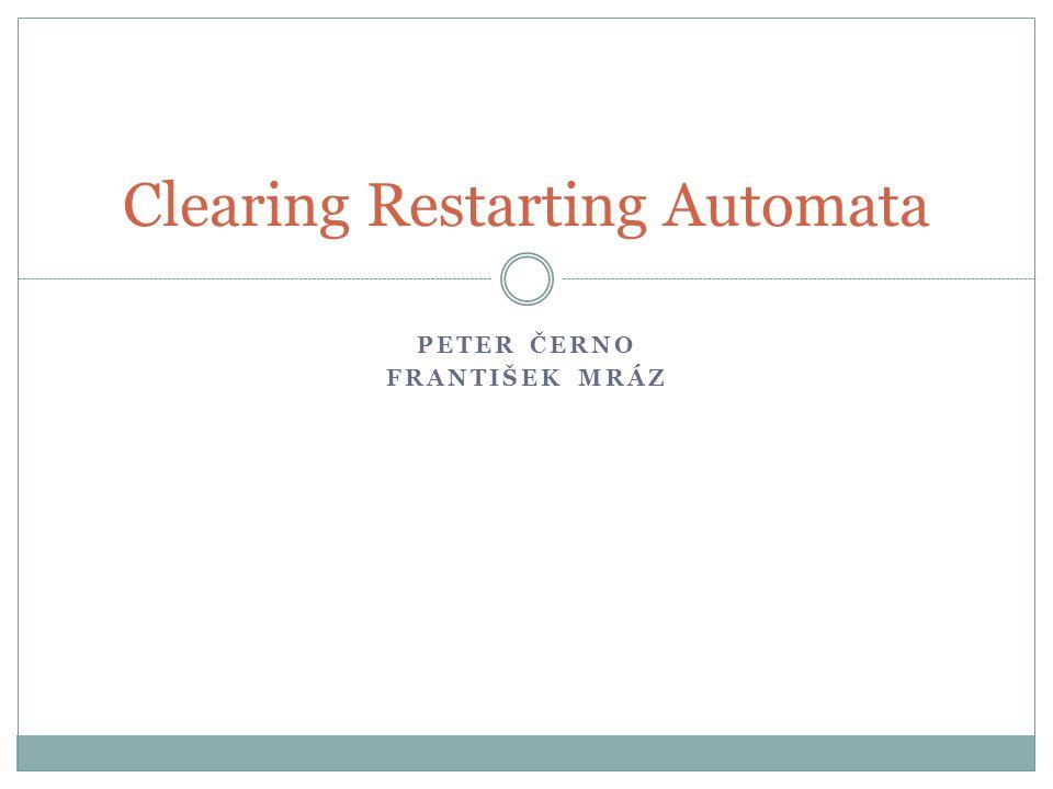 PETER ČERNO FRANTIŠEK MRÁZ Clearing Restarting Automata
