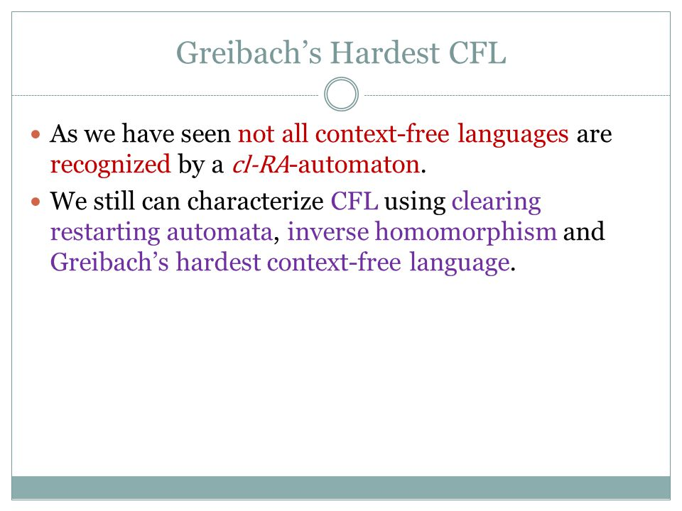 Greibach's Hardest CFL As we have seen not all context-free languages are recognized by a cl-RA -automaton.