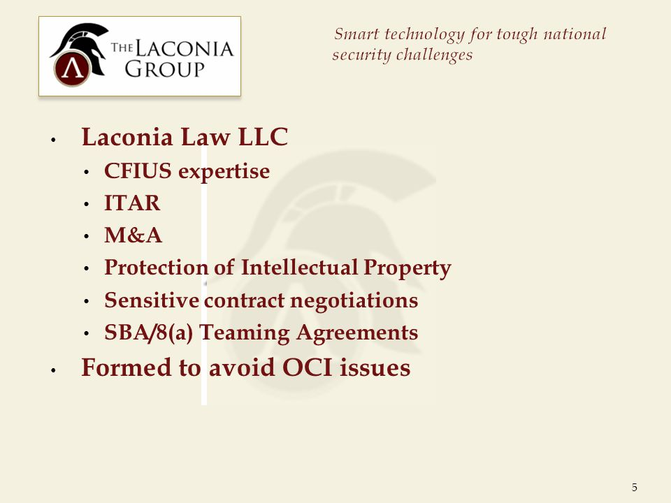 Laconia Law LLC CFIUS expertise ITAR M&A Protection of Intellectual Property Sensitive contract negotiations SBA/8(a) Teaming Agreements Formed to avoid OCI issues 5