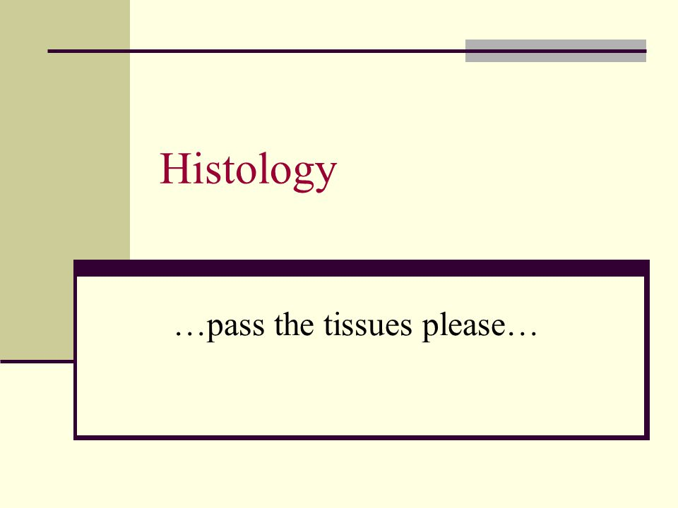 Histology …pass the tissues please…
