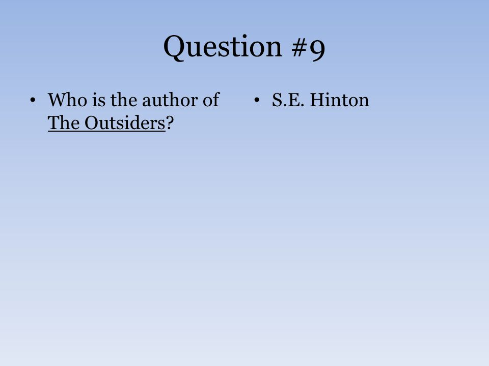 Question #9 Who is the author of The Outsiders? S.E. Hinton
