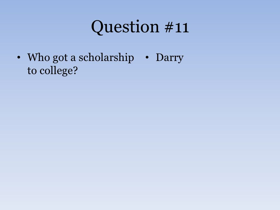 Question #11 Who got a scholarship to college? Darry