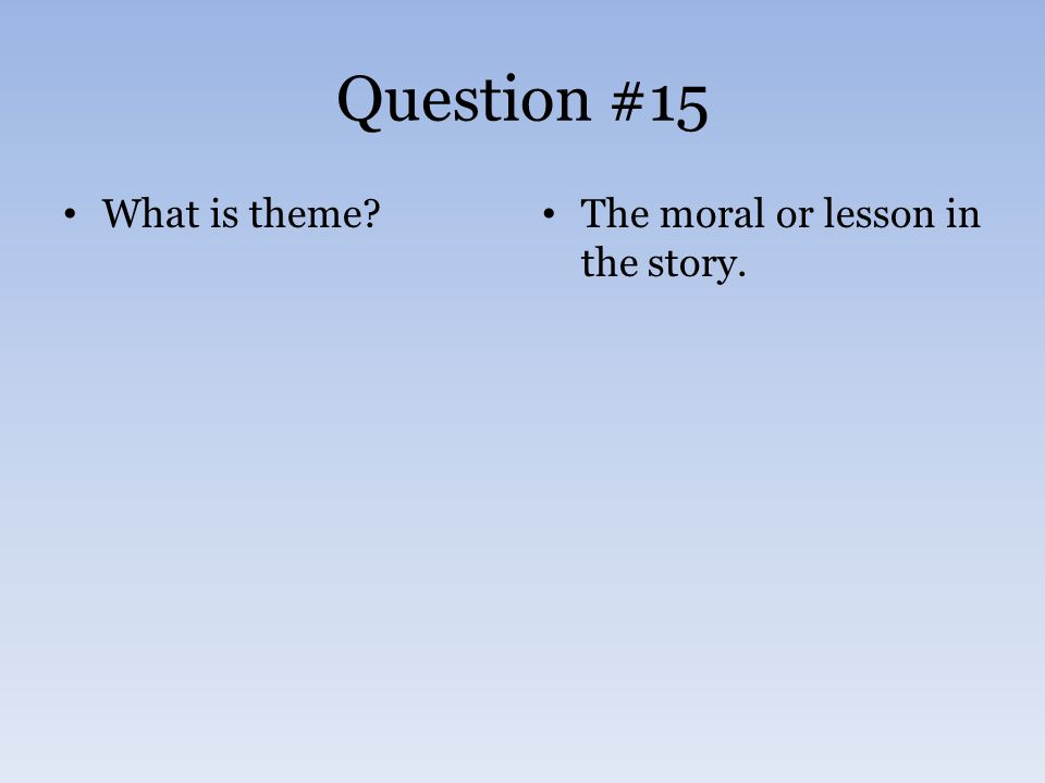 Question #15 What is theme The moral or lesson in the story.