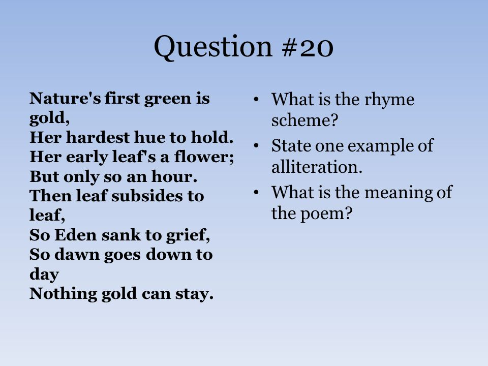 Question #20 Nature s first green is gold, Her hardest hue to hold.