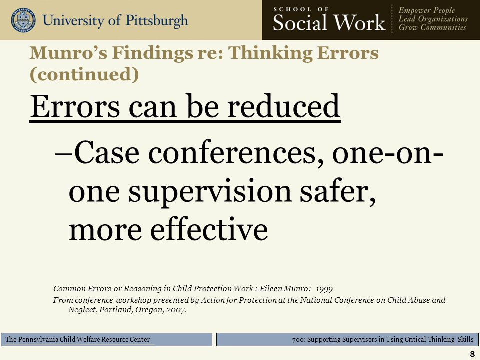 700: Supporting Supervisors in Using Critical Thinking Skills The Pennsylvania Child Welfare Resource Center Munro's Findings re: Thinking Errors (con