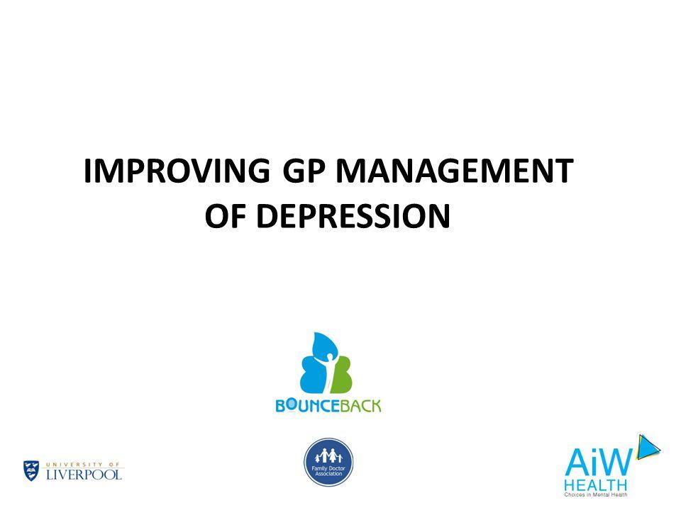 IMPROVING GP MANAGEMENT OF DEPRESSION