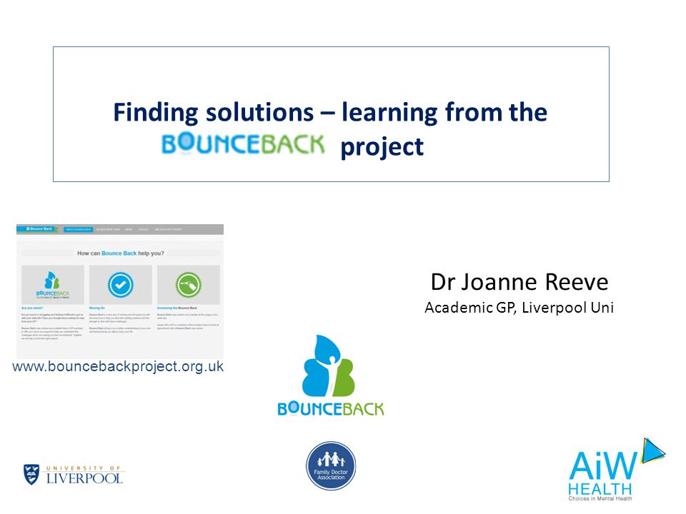 Finding solutions – learning from the project Dr Joanne Reeve Academic GP, Liverpool Uni www.bouncebackproject.org.uk
