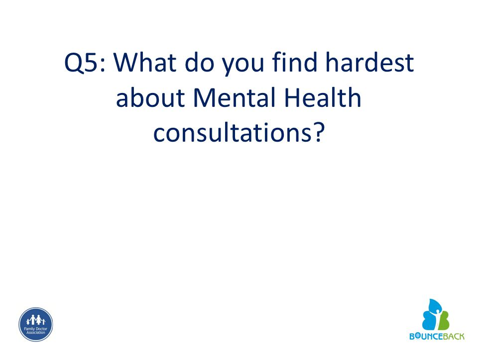 Q5: What do you find hardest about Mental Health consultations?