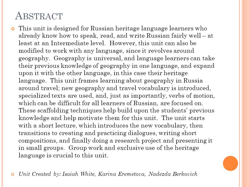 A BSTRACT This unit is designed for Russian heritage language learners who already know how to speak, read, and write Russian fairly well – at least at an Intermediate level.