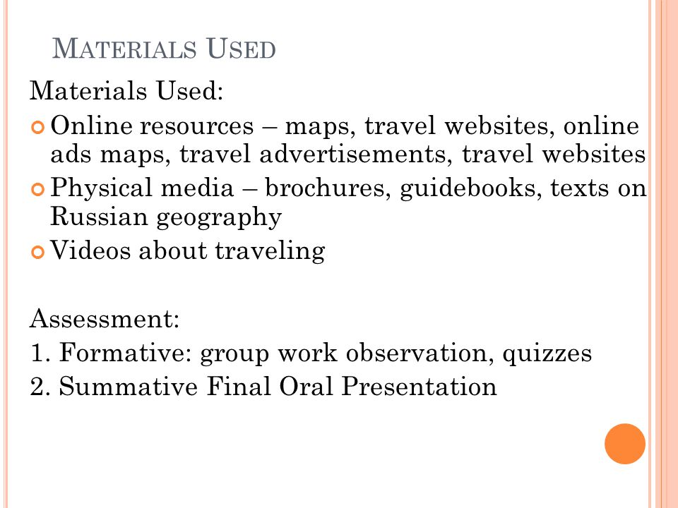 M ATERIALS U SED Materials Used: Online resources – maps, travel websites, online ads maps, travel advertisements, travel websites Physical media – brochures, guidebooks, texts on Russian geography Videos about traveling Assessment: 1.