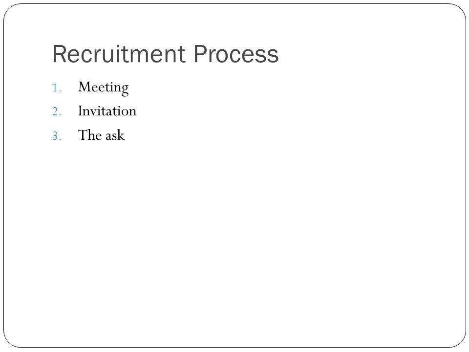 Recruitment Process 1. Meeting 2. Invitation 3. The ask