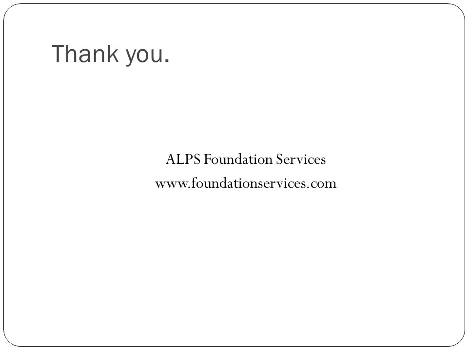 Thank you. ALPS Foundation Services www.foundationservices.com
