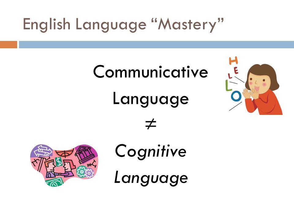English Language Mastery Communicative Language ≠ Cognitive Language
