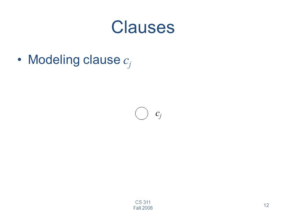 CS 311 Fall 2008 12 Clauses Modeling clause c j cjcj
