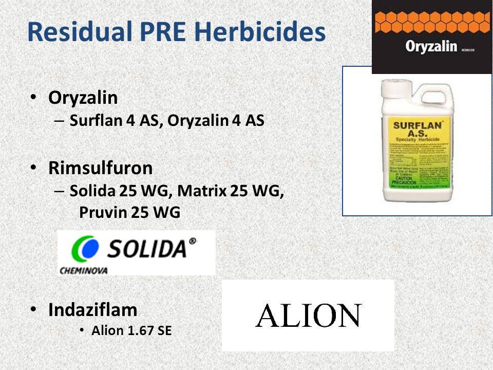Residual PRE Herbicides Oryzalin – Surflan 4 AS, Oryzalin 4 AS Rimsulfuron – Solida 25 WG, Matrix 25 WG, Pruvin 25 WG Indaziflam Alion 1.67 SE