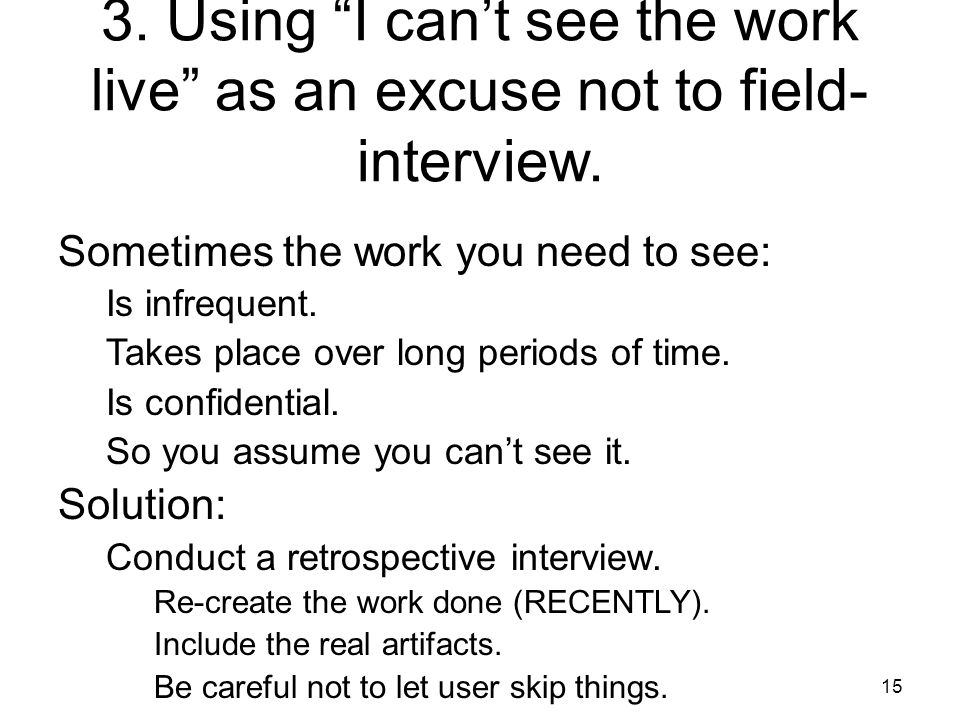 3. Using I can't see the work live as an excuse not to field- interview.